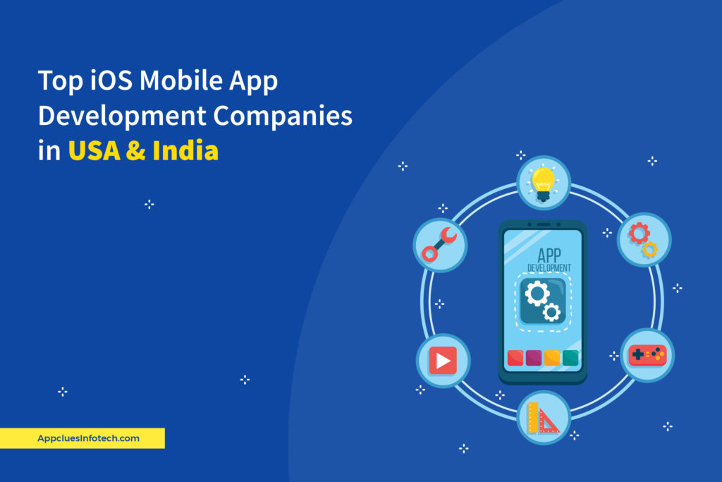 Top iOS Mobile App Development Companies in the USA & India