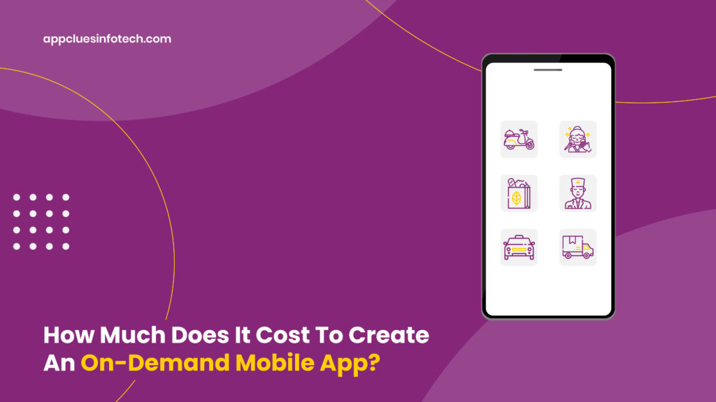 How Much Does It Cost To Create An On-Demand Mobile App?